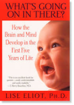 What's Going on in There? How the Brain and Mind Develop in the First Five Years of Life, Lise Eliot